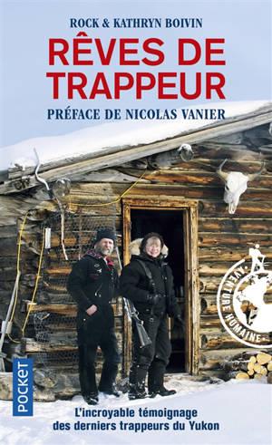Rêves de trappeur : l'incroyable témoignage des derniers trappeurs du Yukon