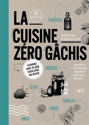 La cuisine zéro gâchis : cuisinez avec ce que vous avez en stock