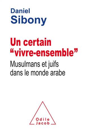 Un certain vivre-ensemble : Musulmans et Juifs dans le monde arabe