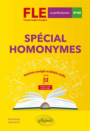 Spécial homonymes : FLE français langue étrangère,  se perfectionner, B1-B2 : exercices corrigés et dictées audio