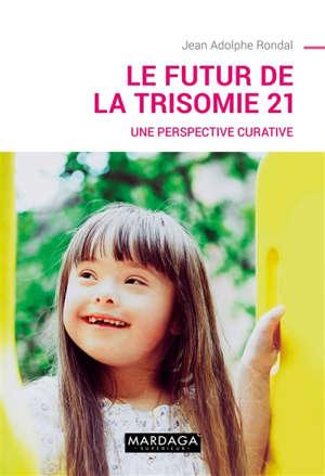 Le futur de la trisomie 21 : une perspective curative