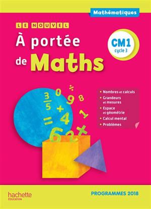 Le nouvel A portée de maths CM1, cycle 3 : programmes 2018