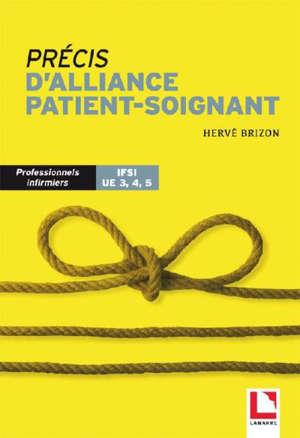 Précis d'alliance patient-soignant : dans la prise en charge quotidienne : professionnels infirmiers, IFSI, UE 3, 4, 5