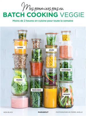 Mes premiers pas en batch cooking veggie : moins de 2 heures en cuisine pour toute la semaine