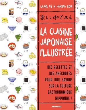 La cuisine japonaise illustrée : des recettes et des anecdotes pour tout savoir sur la culture gastronomique nippone !