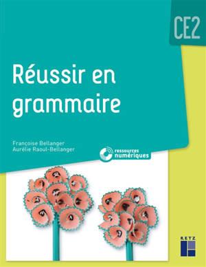 Réussir en grammaire : CE2 : programmes 2018