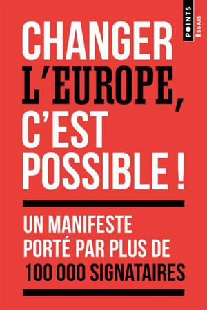 Changer l'Europe, c'est possible ! : un manifeste porté par plus de 100.000 signataires