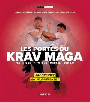 Les portes du krav maga : technique, physique, mental, combat : progressez en self-défense !