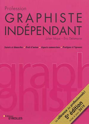 Profession graphiste indépendant : statuts et démarches, droit d'auteur, aspects commerciaux, pratiques à l'épreuve