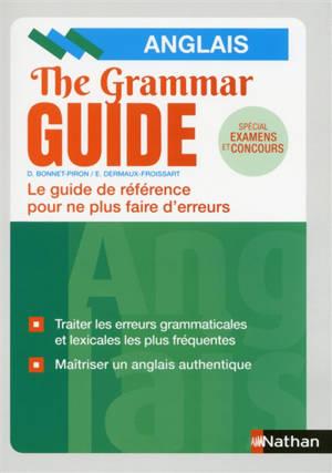 The grammar guide, anglais : le guide de référence pour ne plus faire d'erreurs : spécial examens et concours