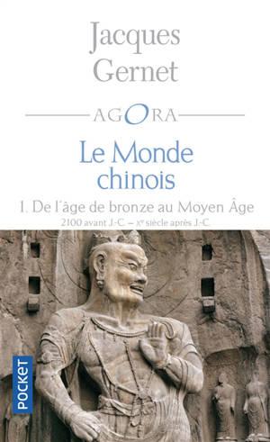 Le monde chinois. Volume 1, De l'âge de bronze au Moyen Age : 2100 avant J.-C., Xe siècle après J.-C.