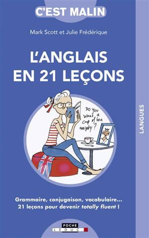 L'anglais en 21 leçons : grammaire, conjugaison, vocabulaire... 21 leçons pour devenir totally fluent !