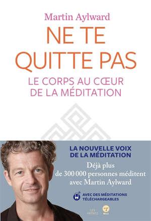 Ne te quitte pas : le corps au coeur de la méditation