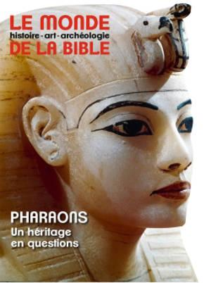 Monde de la Bible (Le). n° 229, Pharaons : un héritage en questions