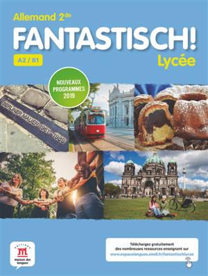Fantastisch ! lycée : allemand 2de, A2-B1 : nouveaux programmes 2019