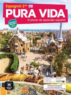Pura vida; el placer de aprender espanol : espagnol 2de, A2+ : nouveaux programmes 2019