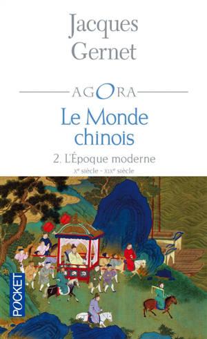 Le monde chinois. Volume 2, L'époque moderne : Xe siècle-XIXe siècle