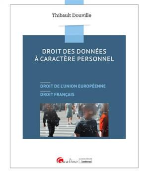 Droit des données à caractère personnel : droit de l'Union européenne, droit français