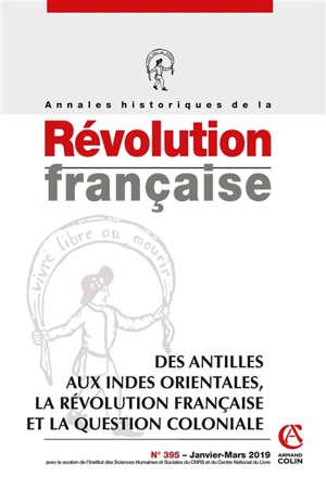Annales historiques de la Révolution française. n° 395, Des Antilles aux Indes orientales : la Révolution française et la question coloniale