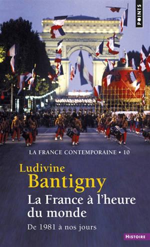 La France contemporaine. Volume 10, La France à l'heure du monde : de 1981 à nos jours