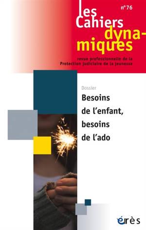 Cahiers dynamiques (Les). n° 76, Besoins de l'enfant, besoins de l'ado