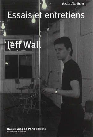 Jeff Wall : essais et entretiens