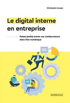 Le digital interne en entreprise : faites (enfin) entrer vos collaborateurs dans l'ère numérique