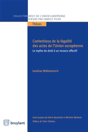 Contentieux de la légalité des actes de l'Union européenne : le mythe du droit à un recours effectif