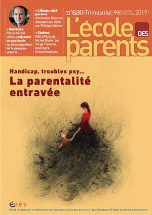 L'Ecole des parents. n° 630, Handicap, troubles psy : la parentalité entravée