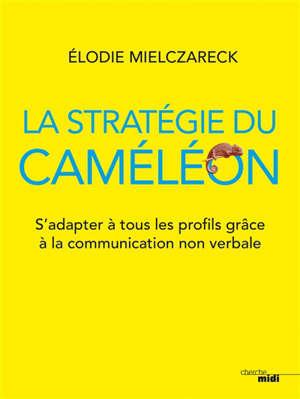 La stratégie du caméléon : s'adapter à tous les profils grâce à la communication non verbale