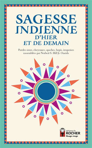 Sagesse indienne d'hier et de demain : paroles sioux, cheyennes, apaches, hopis, iroquoises
