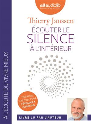 Ecouter le silence à l'intérieur : itinéraire spirituel pour s'éveiller à l'essentiel