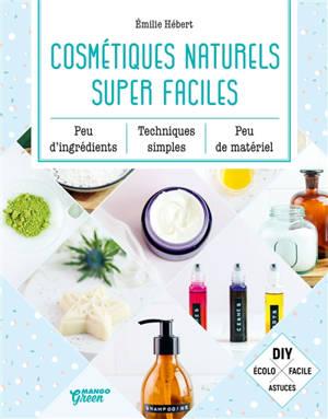 Cosmétiques naturels super faciles : peu d'ingrédients, techniques simples, peu de matériel