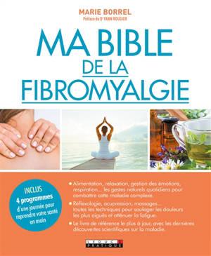 Ma bible de la fibromyalgie : combattre les symptomes de la maladie et revivre enfin