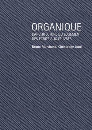 Organique : l'architecture du logement, des écrits aux oeuvres