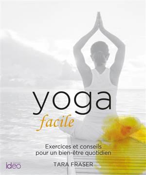 Yoga facile : exercices et conseils pour un bien-être quotidien