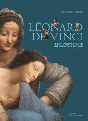 Léonard de Vinci : tout l'oeuvre peint, un nouveau regard