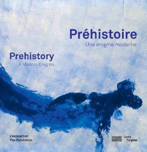 Préhistoire : une énigme moderne : l'exposition = Prehistory : a modern enigma : the exhibition