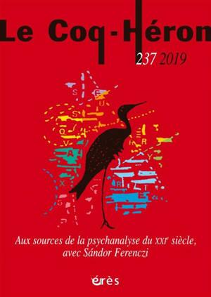 Coq Héron (Le). n° 237, Aux sources de la psychanalyse du XXIe siècle, avec Sandor Ferenczi