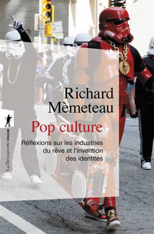 Pop culture : réflexions sur les industries du rêve et l'invention des identités