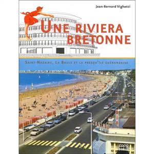 Une Riviera bretonne : Saint-Nazaire, La Baule et la presqu'île guérandaise