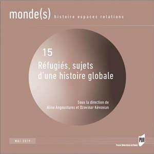 Monde(s) : histoire, espaces, relations. n° 15, Réfugiés, sujets d'une histoire globale