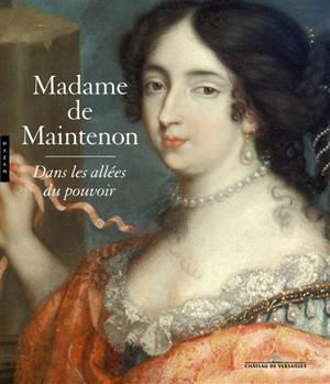 Madame de Maintenon : dans les allées du pouvoir