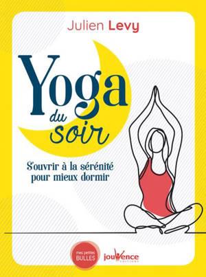 Yoga du soir : s'ouvrir à la sérénité pour mieux dormir