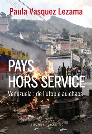 Pays hors service : Venezuela : de l'utopie au chaos