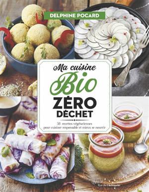 Ma cuisine bio zéro déchet : 52 recettes végétariennes pour cuisiner responsable et mieux se nourrir