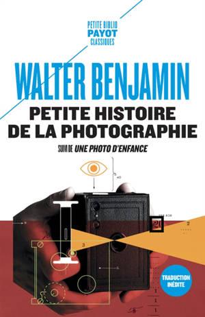 Petite histoire de la photographie; Suivi de Une photo d'enfance