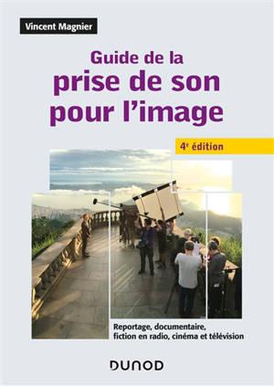 Guide de la prise de son pour l'image : reportage, documentaire, fiction en radio, cinéma et télévision