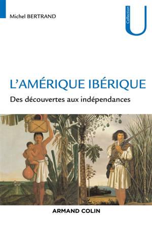 L'Amérique ibérique : des découvertes aux indépendances (1492-1808)