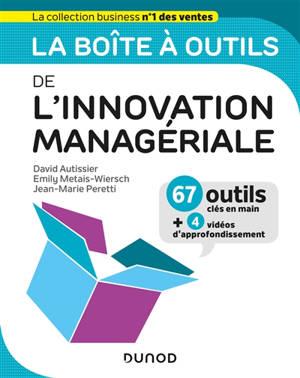 La boîte à outils de l'innovation managériale : 67 outils clés en main + 4 vidéos d'approfondissement